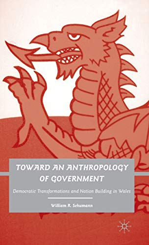 9780230617452: Toward an Anthropology of Government: Democratic Transformations and Nation Building in Wales