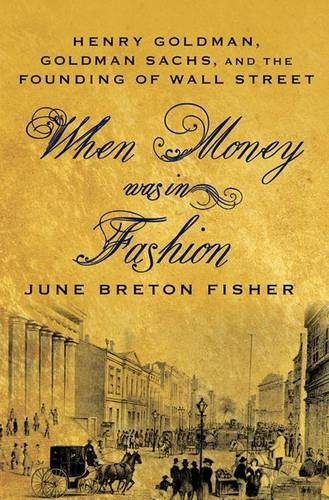 9780230617506: When Money Was In Fashion: Henry Goldman, Goldman Sachs, and the Founding of Wall Street