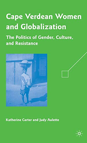 9780230618084: Cape Verdean Women and Globalization: The Politics of Gender, Culture, and Resistance