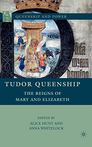 Tudor Queenship: The Reigns of Mary and Elizabeth.: HUNT, Alice and WHITELOCK, Anna (editors).