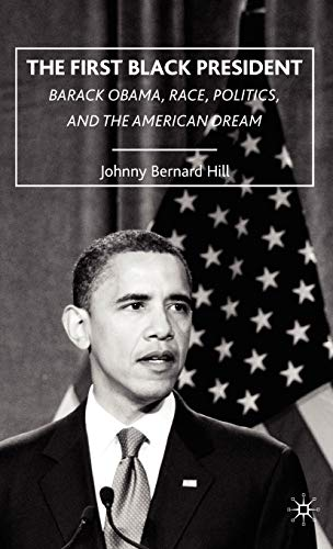 9780230618619: The First Black President: Barack Obama, Race, Politics, and the American Dream