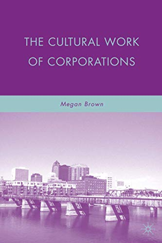 9780230618725: The Cultural Work of Corporations