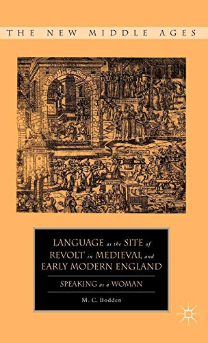9780230618763: Language as the Site of Revolt in Medieval and Early Modern England: Speaking as a Woman (The New Middle Ages)