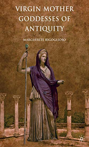 9780230618862: Virgin Mother Goddesses of Antiquity
