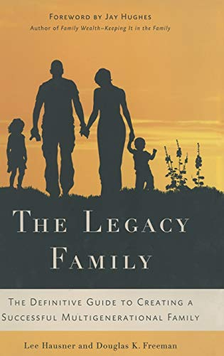 9780230618923: The Legacy Family: The Definitive Guide to Creating a Successful Multigenerational Family