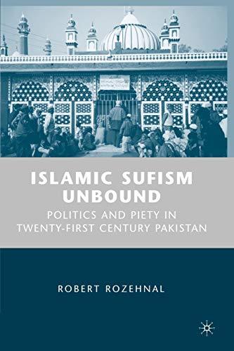 Islamic Sufism Unbound: Politics and Piety in Twenty-first Century Pakista: Robert Rozehnal