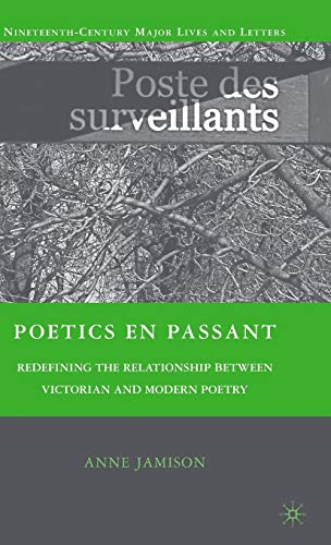 Poetics en passant: Redefining the Relationship between Victorian and Modern Poetry (...
