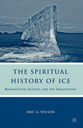 9780230619715: The Spiritual History of Ice: Romanticism, Science and the Imagination