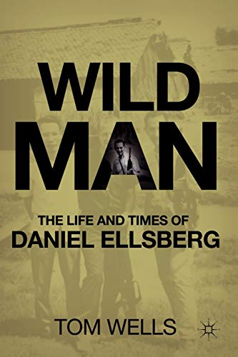 9780230619791: Wild Man: The Life and Times of Daniel Ellsberg