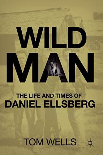 9780230619791: Wild Man: The Life and Times of Daniel Ellsberg