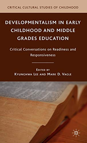 9780230619807: Developmentalism in Early Childhood and Middle Grades Education: Critical Conversations on Readiness and Responsiveness (Critical Cultural Studies of Childhood)