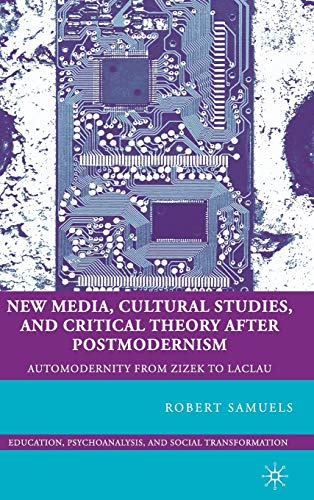 9780230619814: New Media, Cultural Studies, and Critical Theory after Postmodernism: Automodernity from Zizek to Laclau (Psychoanalysis, Education and Social Transformation)