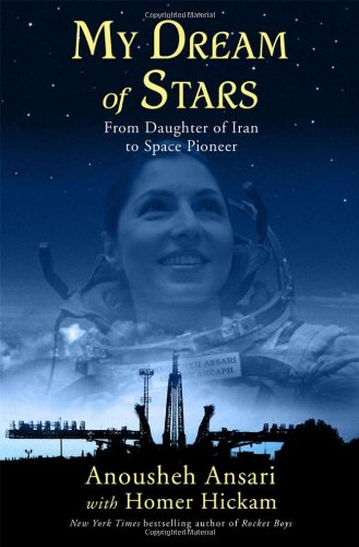 My Dream of Stars: From Daughter of Iran to Space Pioneer (0230619932) by Anousheh Ansari; Homer Hickam