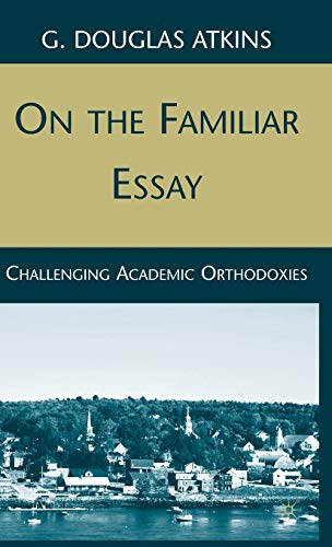 9780230620001: On the Familiar Essay: Challenging Academic Orthodoxies