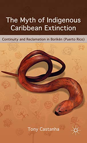 9780230620254: The Myth of Indigenous Caribbean Extinction: Continuity and Reclamation in Borikén (Puerto Rico)