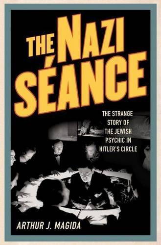 The Nazi S?ance: The Strange Story of: Magida, Arthur J.