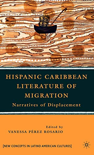9780230620650: Hispanic Caribbean Literature of Migration: Narratives of Displacement (New Directions in Latino American Cultures)