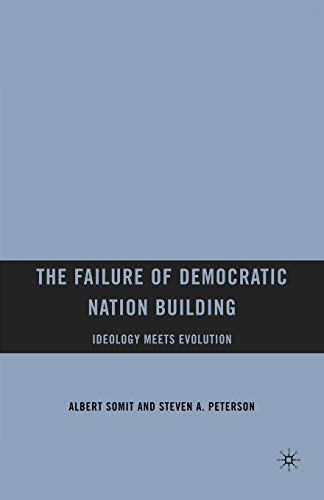 9780230621121: The Failure of Democratic Nation Building: Ideology Meets Evolution