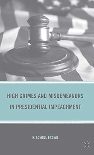 9780230621350: High Crimes and Misdemeanors in Presidential Impeachment