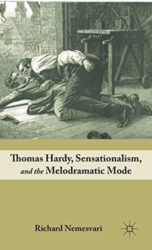 Thomas Hardy, Sensationalism, and the Melodramatic Mode: Nemesvari, Richard