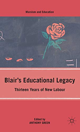Blair's Educational Legacy: Thirteen Years of New Labour (Marxism and Education): Green, ...