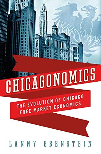 9780230621954: Chicagonomics: The Evolution of Chicago Free Market Economics
