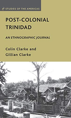 Post-Colonial Trinidad: An Ethnographic Journal: Colin Clarke