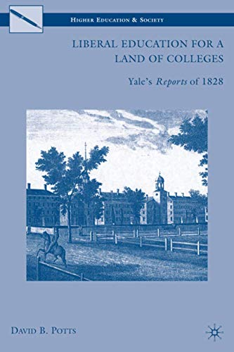 9780230622036: Liberal Education for a Land of Colleges: Yale's Reports of 1828 (Higher Education and Society)