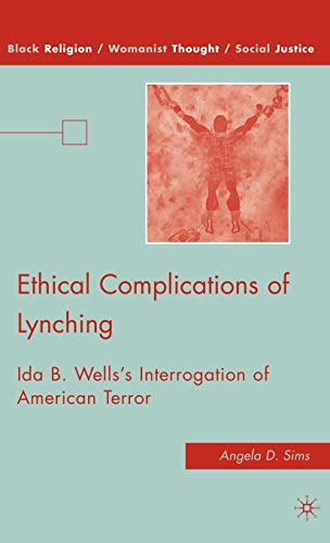 Ethical Complications of Lynching: Ida B. Wellss Interrogation of American Terror: Angela D. Sims