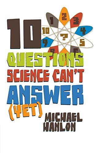9780230622845: 10 Questions Science Can't Answer (Yet): A Guide to Science's Greatest Mysteries (Macmillan Science)