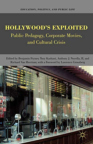 9780230623590: Hollywood's Exploited: Public Pedagogy, Corporate Movies, and Cultural Crisis (Education, Politics and Public Life)