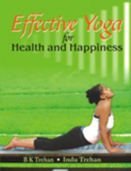 Effective Yoga for Health and Happiness: B. K. Trehan,