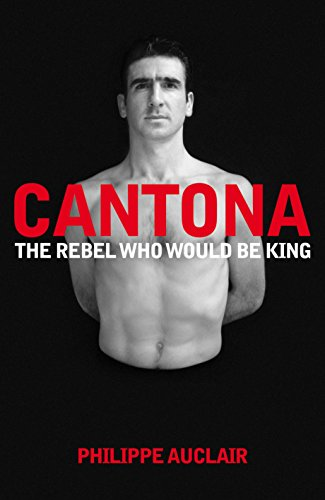 9780230706347: Cantona: The Rebel Who Would Be King