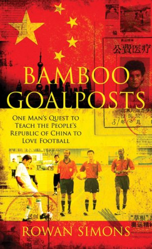 9780230707023: Bamboo Goalposts: One Man's Quest to Teach the People's Republic of China to Love Football