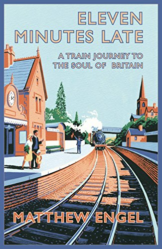 9780230708983: Eleven Minutes Late: A Train Journey to the Soul of Britain