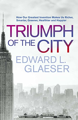 9780230709386: Triumph of the City: How Our Greatest Invention Makes Us Richer, Smarter, Greener, Healthier and Happier