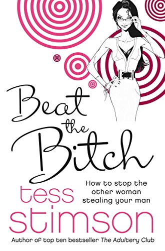 9780230714526: Beat the Bitch: How to Stop the Other Woman Stealing Your Man