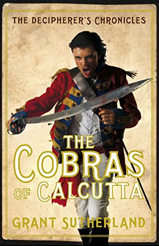 The Cobras of Calcutta: The Decipherer's Chronicles: Sutherland, Grant