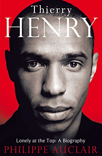 9780230748392: Thierry Henry: Lonely at the Top: A Biography