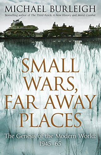 9780230752320: Small Wars, Far Away Places: The Genesis of the Modern World. Michael Burleigh
