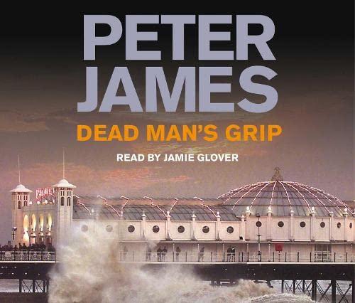Dead Man's Grip (Ds Roy Grace 7): James, Peter and