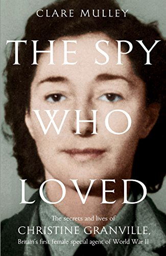 9780230759510: The Spy Who Loved: the Secrets and Lives of Christine Granville, Britain's First Female Special Agent of WWII