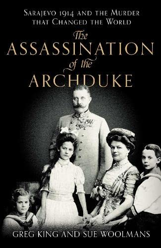 9780230759572: The Assassination of the Archduke: Sarajevo 1914 and the Murder That Changed the World