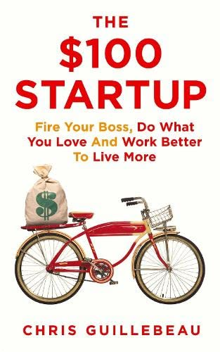 9780230766518: The $100 Startup: Fire Your Boss, Do What You Love and Work Better to Live More
