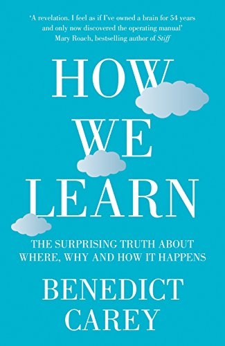9780230767799: How We Learn: The Improbable Truth About Where, When, and Why It Happens