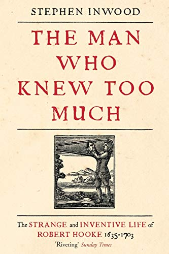 9780230768451: The Man Who Knew Too Much: The Inventive Life of Robert Hooke, 1635 - 1703
