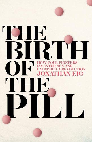 9780230770140: The Birth of the Pill: How Four Pioneers Reinvented Sex and Launched a Revolution