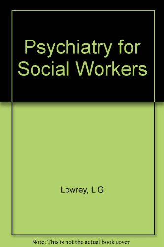 Lowrey: Psychiatry for Social Workers 2ed (Cloth): Lowry, L.G.