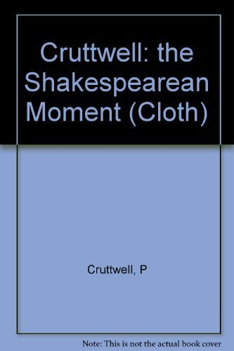 The Shakespearean Moment and Its Place in the Poetry of the 17th Century: Cruttwell, P.