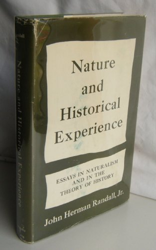 Nature and Historical Experience: Essays in Naturalism and on Theory of History: Randall, John H.